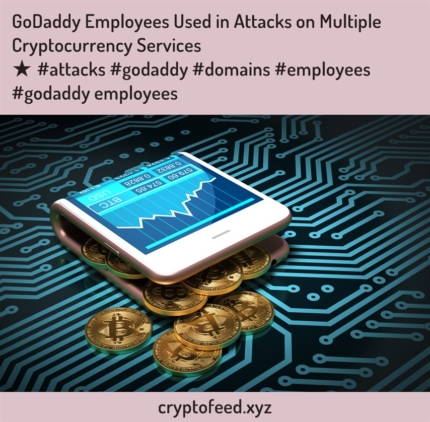 godaddy-employees-used-in-attacks-on-multiple-cryptocurrency-services