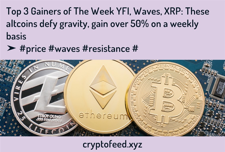 top-3-gainers-of-the-week-yfi,-waves,-xrp:-these-altcoins-defy-gravity,-gain-over-50%-on-a-weekly-basis